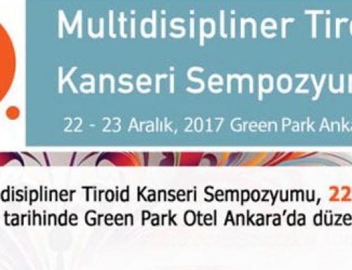 22-23 Aralık 2017 4.Multidisipliner Tiroid Kanseri Sempozyumu