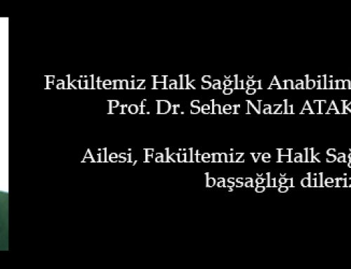Fakültemiz Halk Sağlığı Anabilim Dalı Öğretim Üyesi Prof. Dr. Seher Nazlı ATAK vefat etmiştir